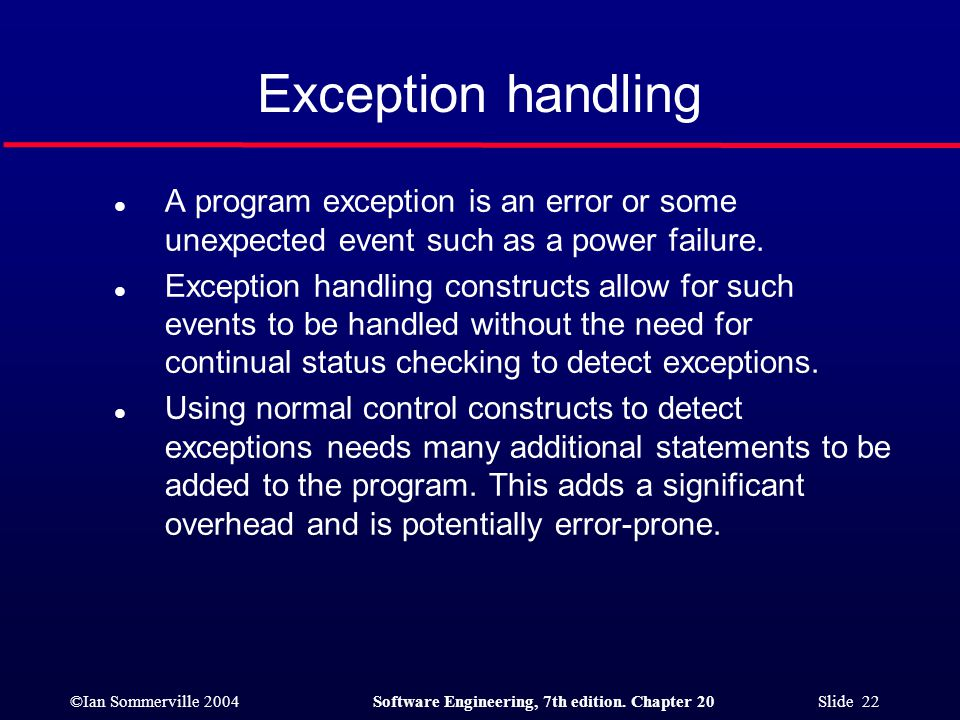 Exception handling A program exception is an error or some unexpected event such as a power failure.