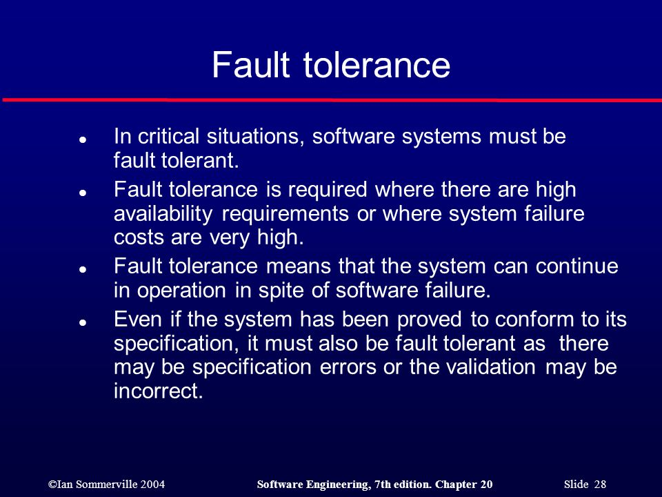 Fault tolerance In critical situations, software systems must be fault tolerant.