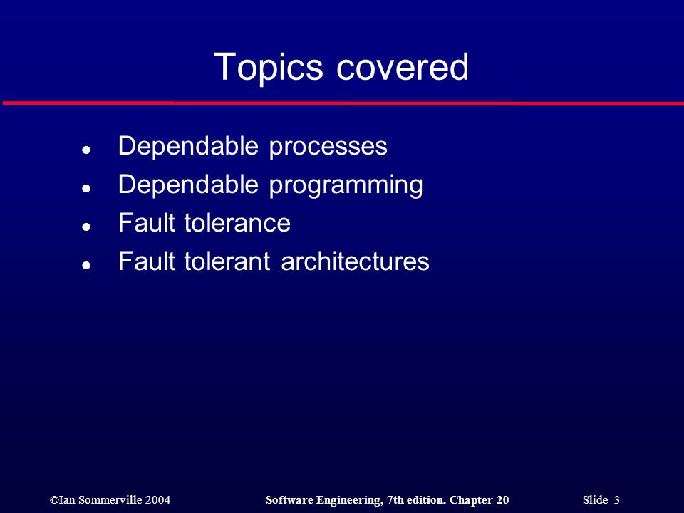 Topics covered Dependable processes Dependable programming