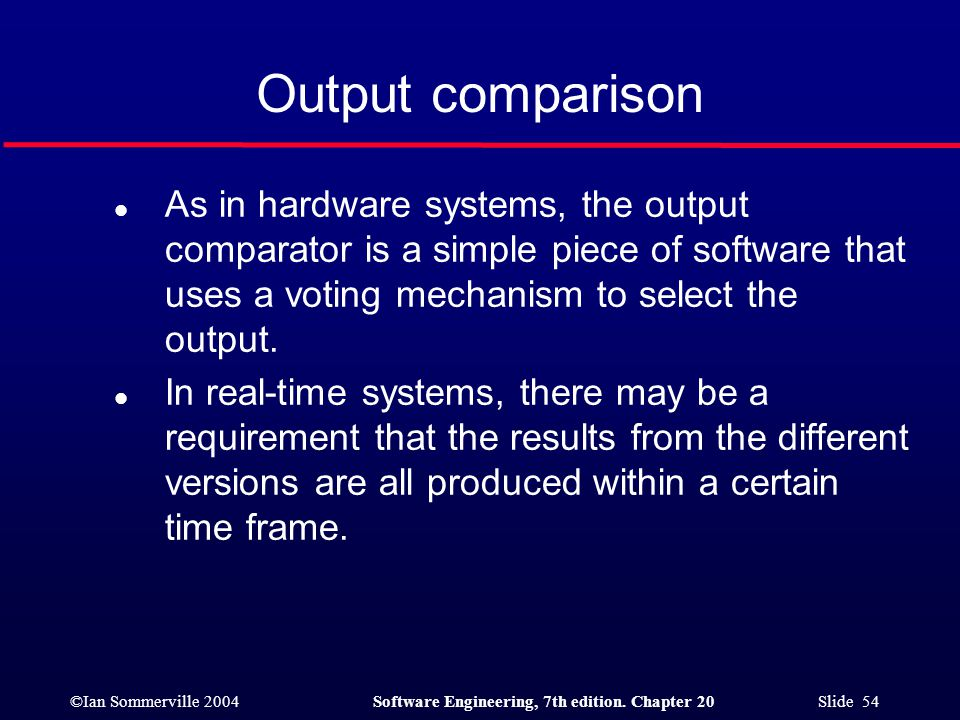 Output comparison As in hardware systems, the output comparator is a simple piece of software that uses a voting mechanism to select the output.