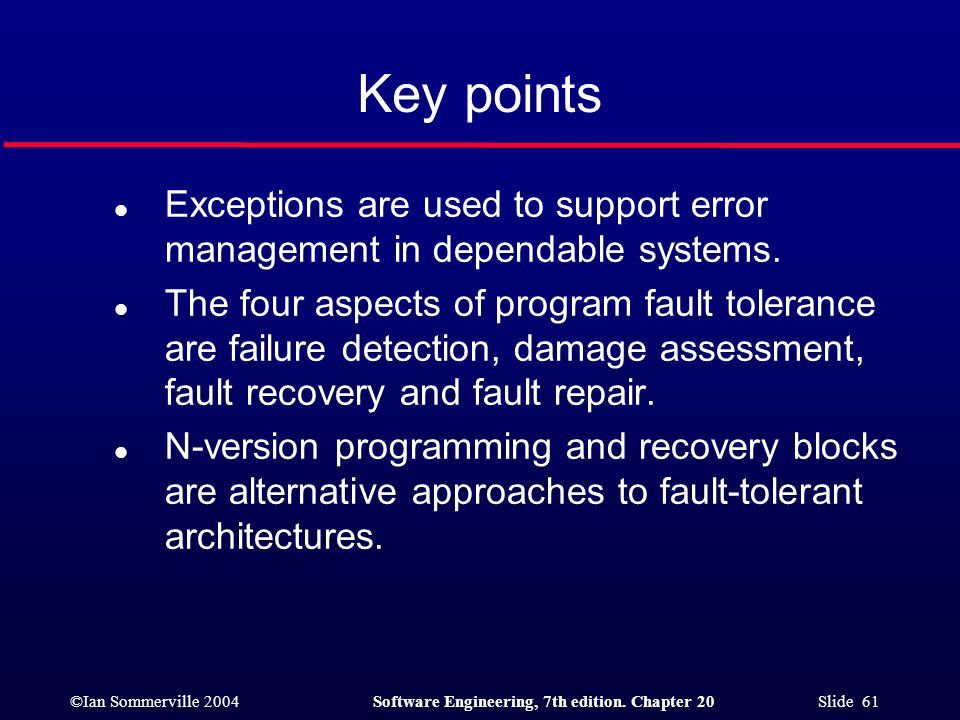Key points Exceptions are used to support error management in dependable systems.