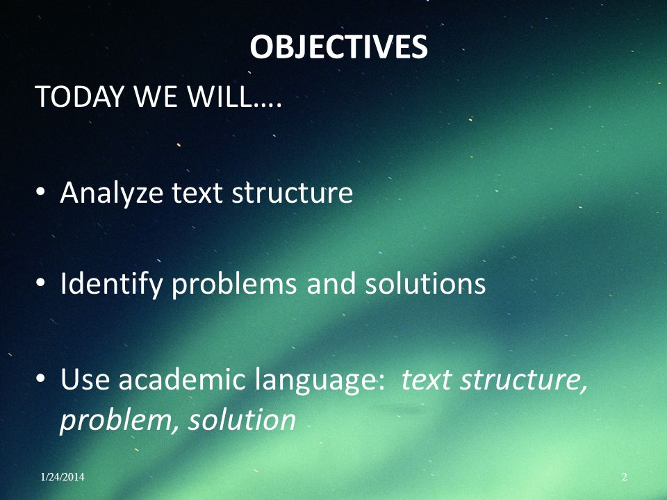 OBJECTIVES TODAY WE WILL…. Analyze text structure