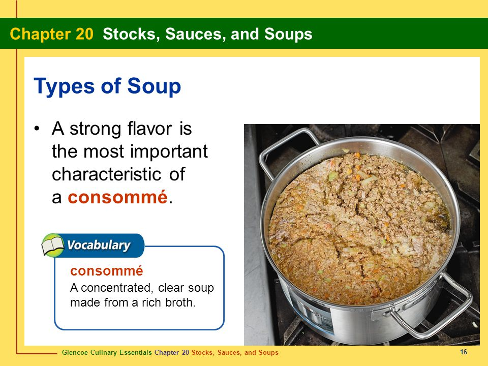 Types of Soup A strong flavor is the most important characteristic of a consommé.