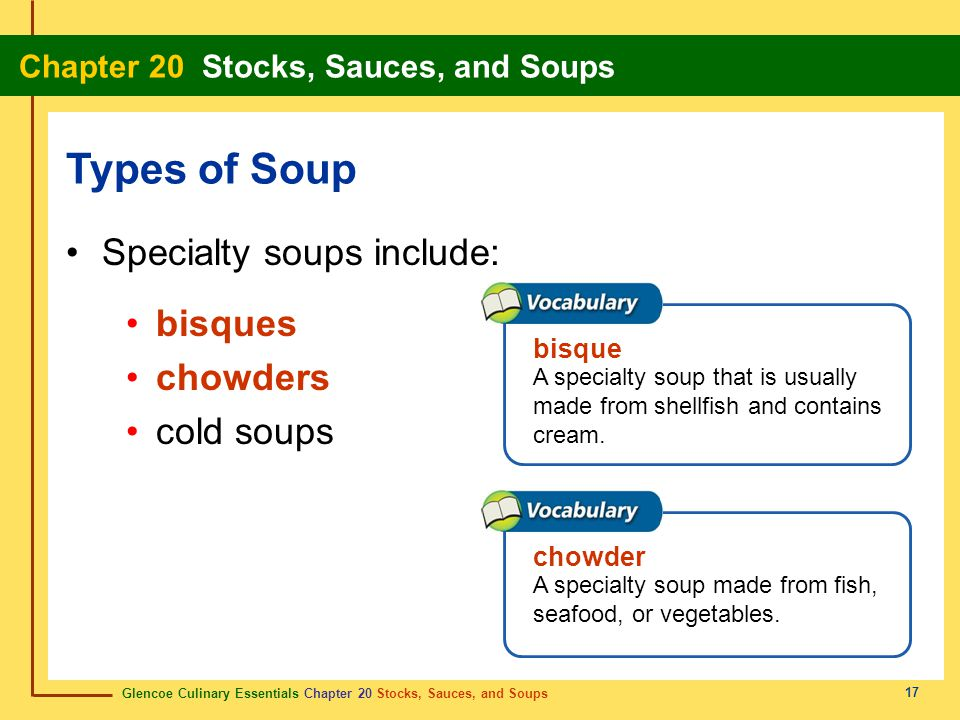 Types of Soup Specialty soups include: bisques chowders cold soups
