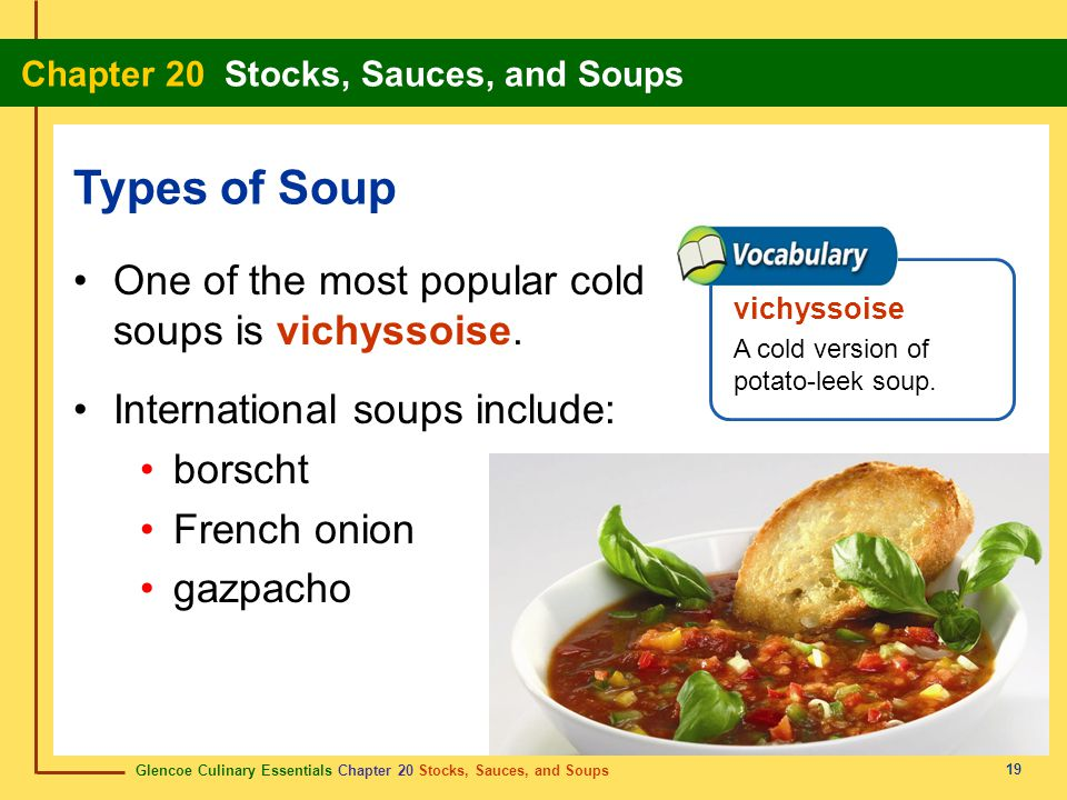 Types of Soup One of the most popular cold soups is vichyssoise.