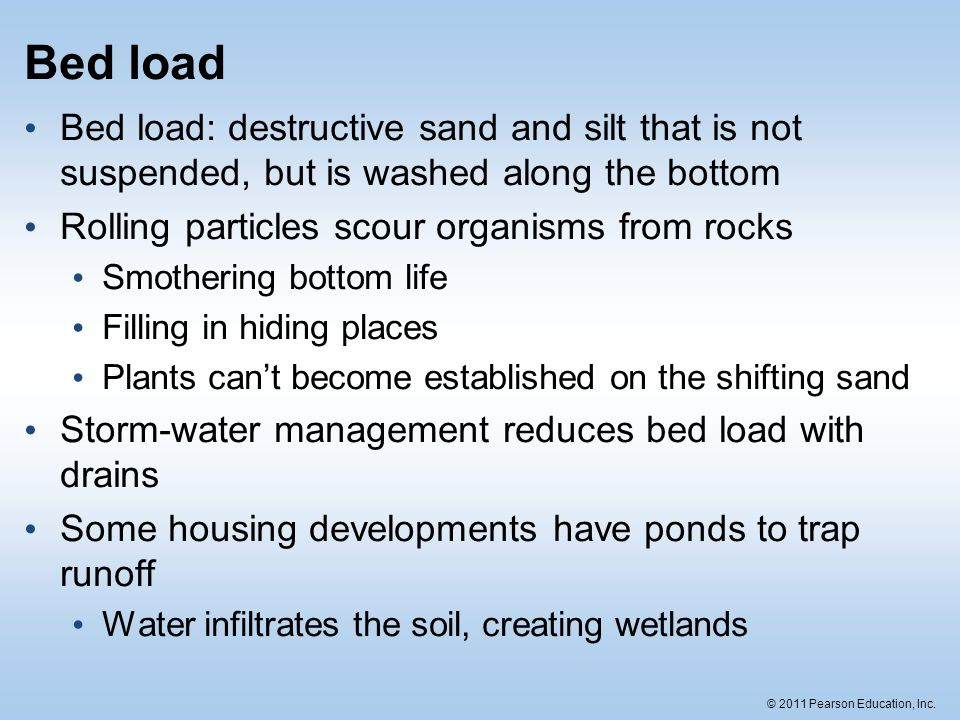 Bed load Bed load: destructive sand and silt that is not suspended, but is washed along the bottom.