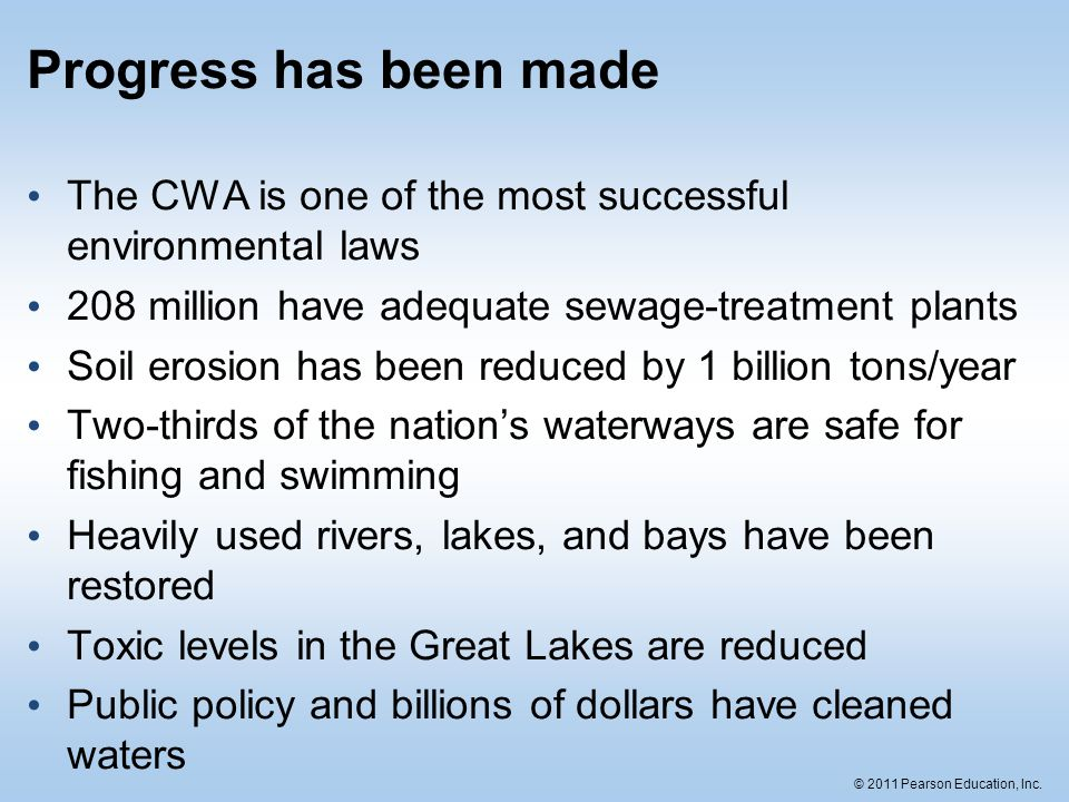 Progress has been made The CWA is one of the most successful environmental laws. 208 million have adequate sewage-treatment plants.