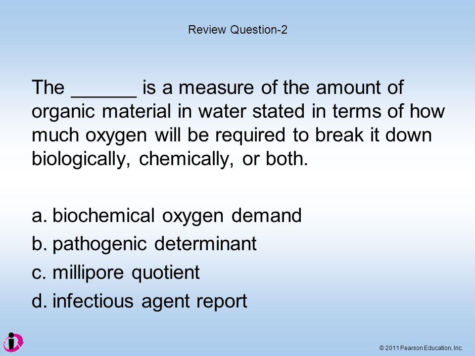 a. biochemical oxygen demand b. pathogenic determinant