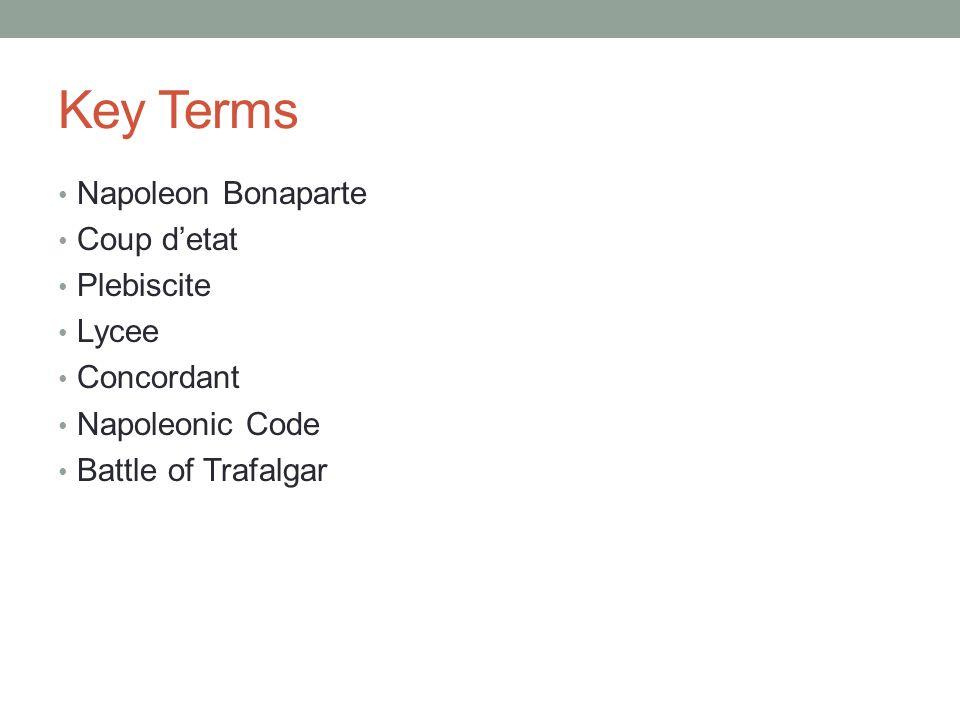 Key Terms Napoleon Bonaparte Coup d'etat Plebiscite Lycee Concordant