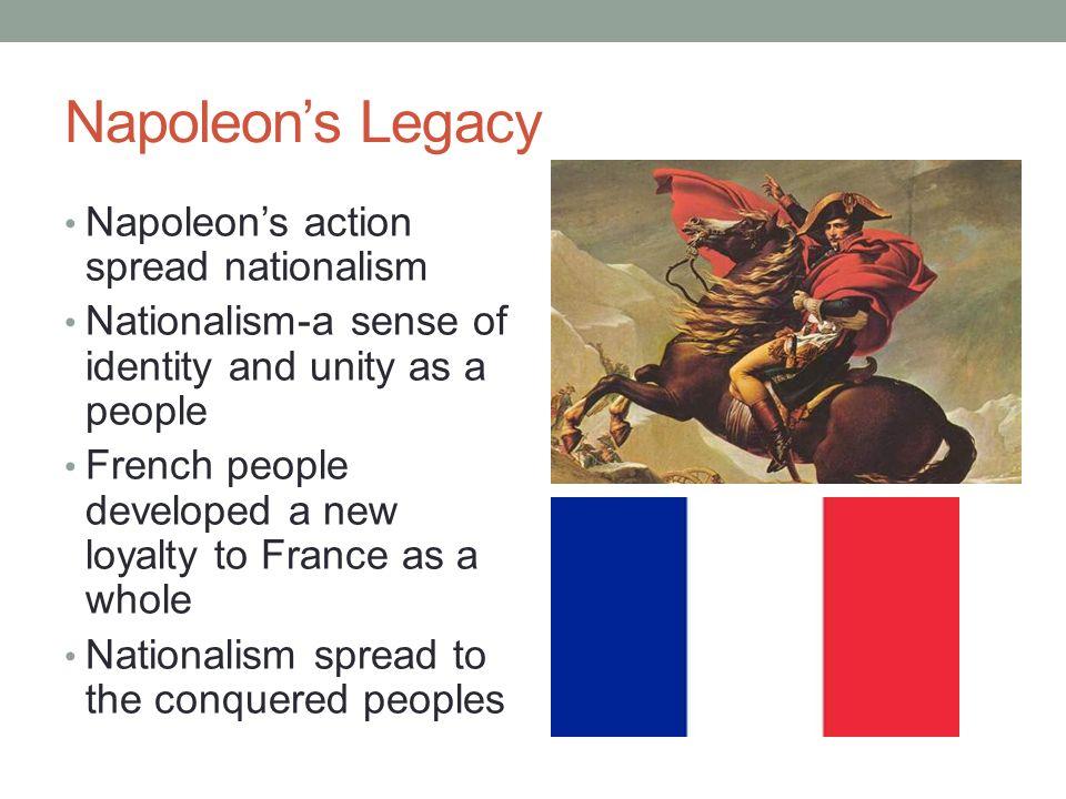 Napoleon's Legacy Napoleon's action spread nationalism