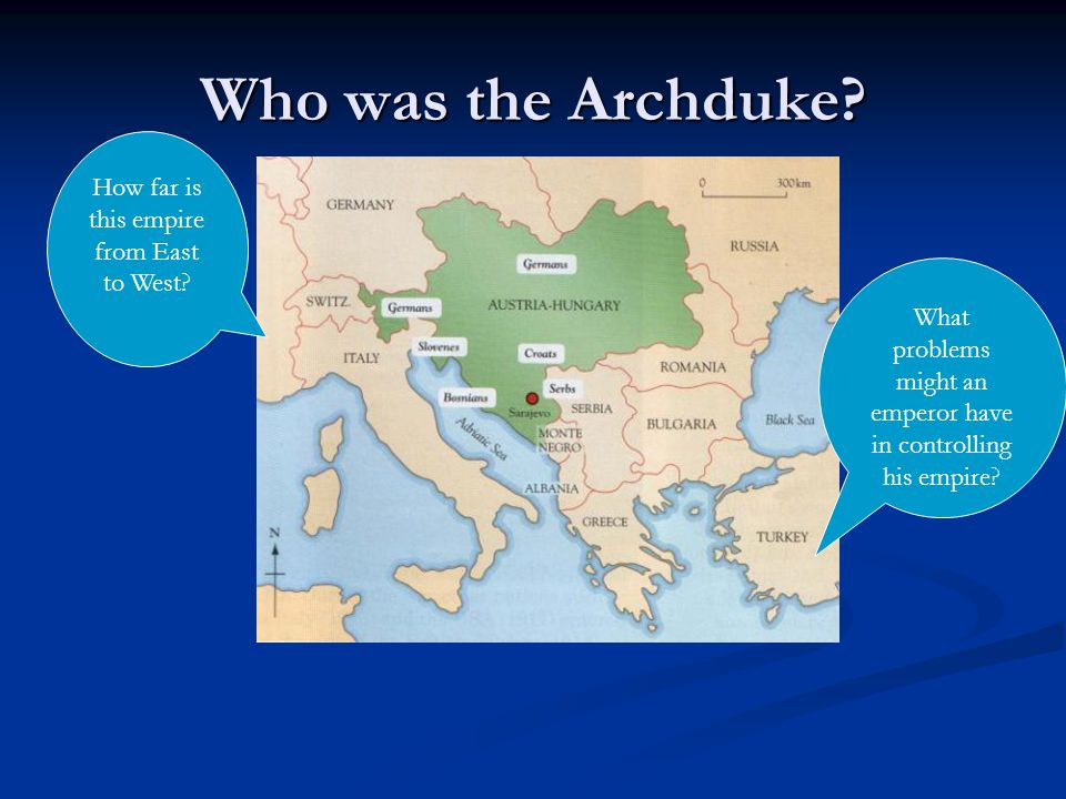 Who was the Archduke How far is this empire from East to West