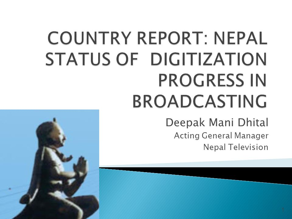 COUNTRY REPORT: NEPAL STATUS OF DIGITIZATION PROGRESS IN BROADCASTING
