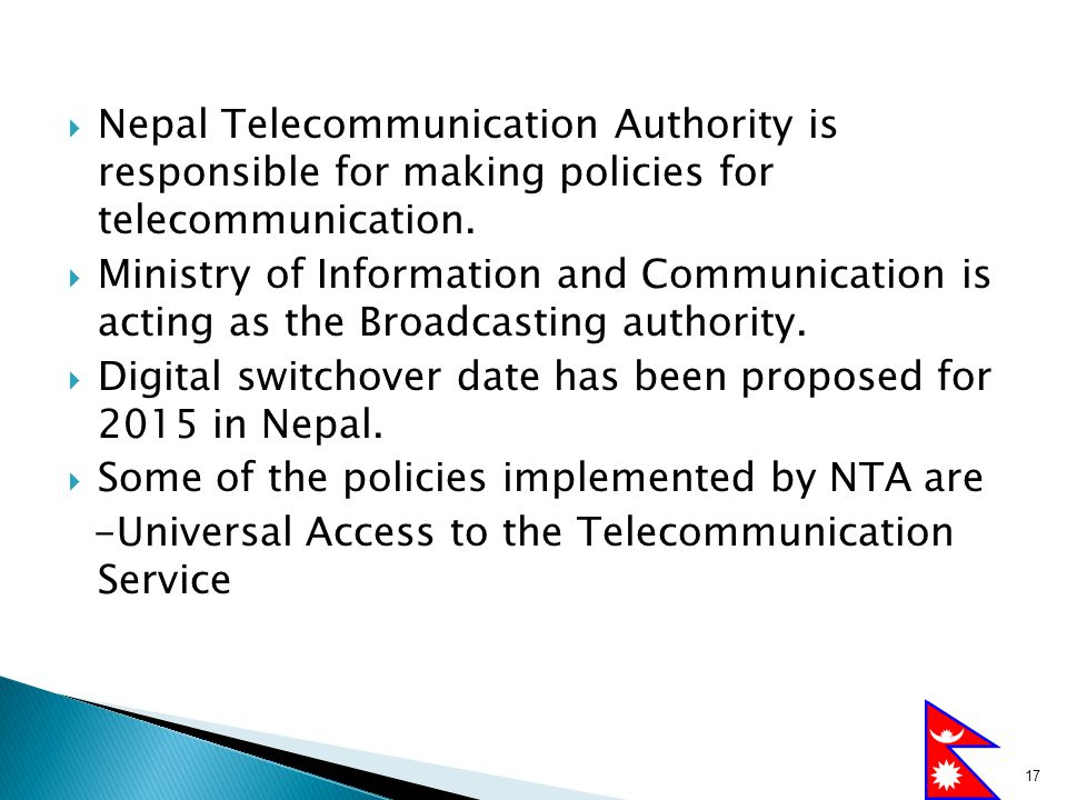 Nepal Telecommunication Authority is responsible for making policies for telecommunication.