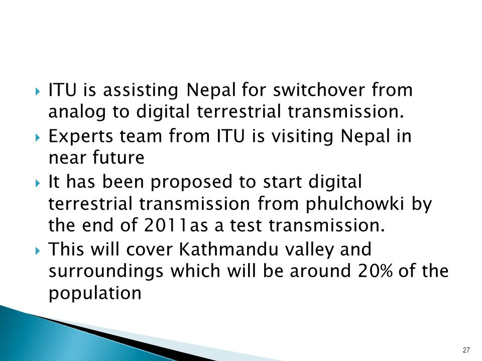 ITU is assisting Nepal for switchover from analog to digital terrestrial transmission.