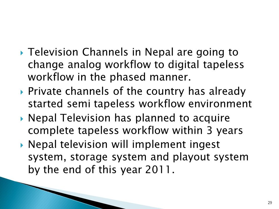 Television Channels in Nepal are going to change analog workflow to digital tapeless workflow in the phased manner.
