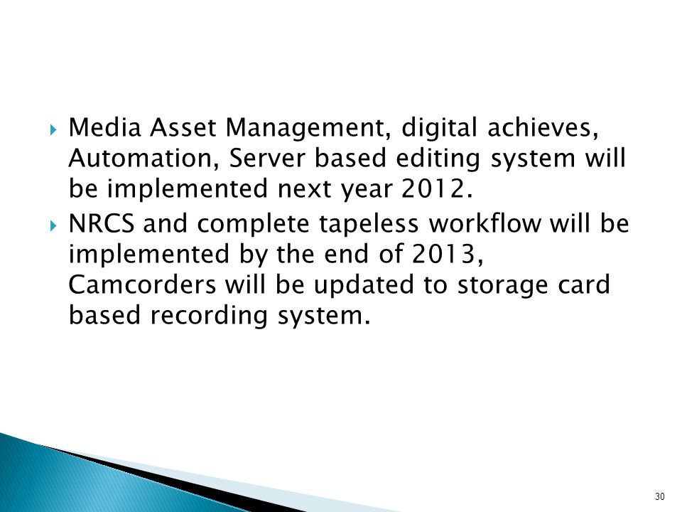Media Asset Management, digital achieves, Automation, Server based editing system will be implemented next year 2012.