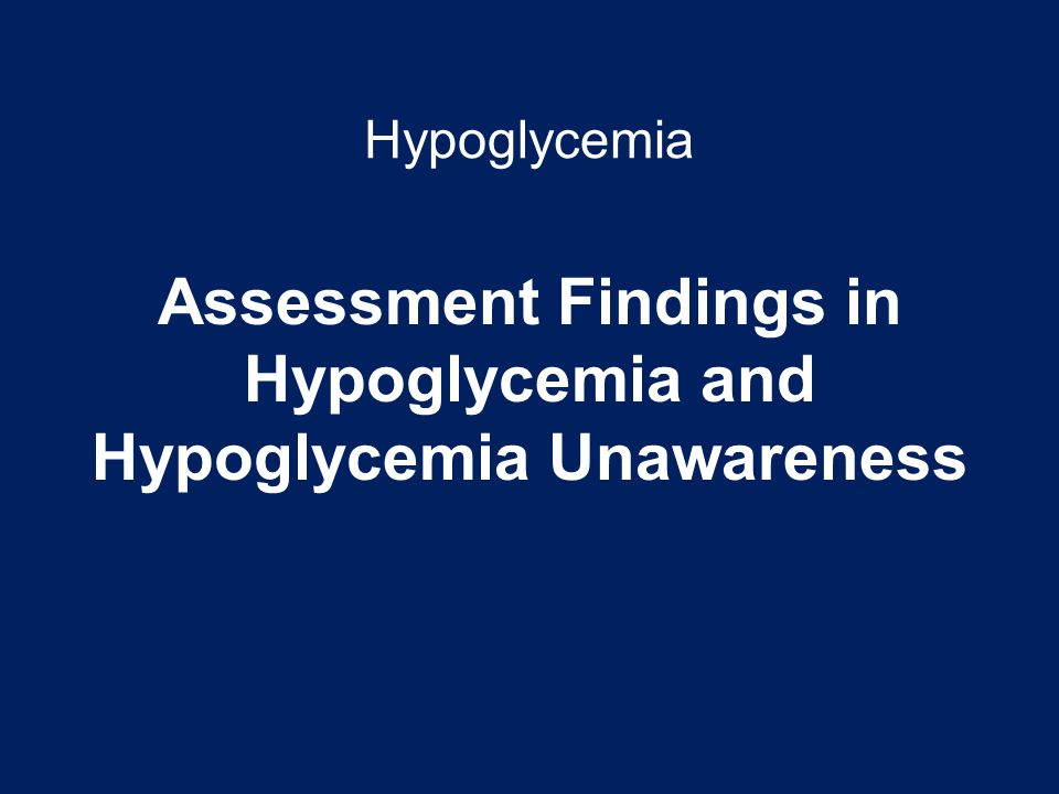 Assessment Findings in Hypoglycemia and Hypoglycemia Unawareness