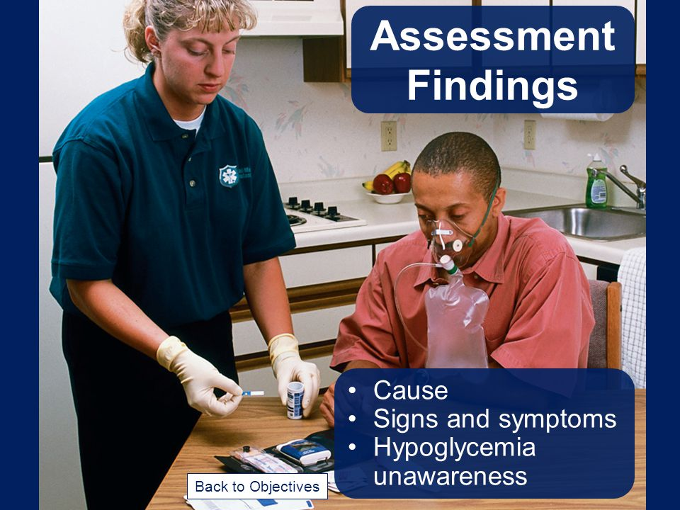 Assessment Findings Cause Signs and symptoms Hypoglycemia unawareness