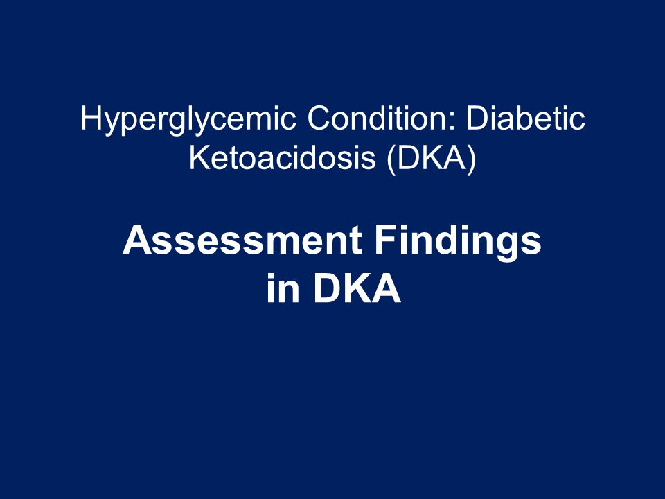 Hyperglycemic Condition: Diabetic Ketoacidosis (DKA)