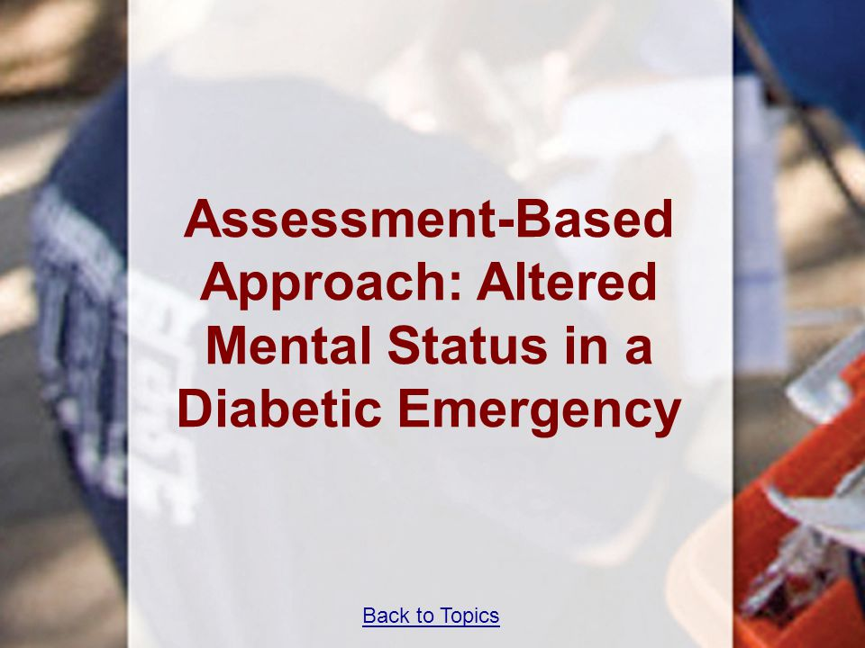 Assessment-Based Approach: Altered Mental Status in a Diabetic Emergency