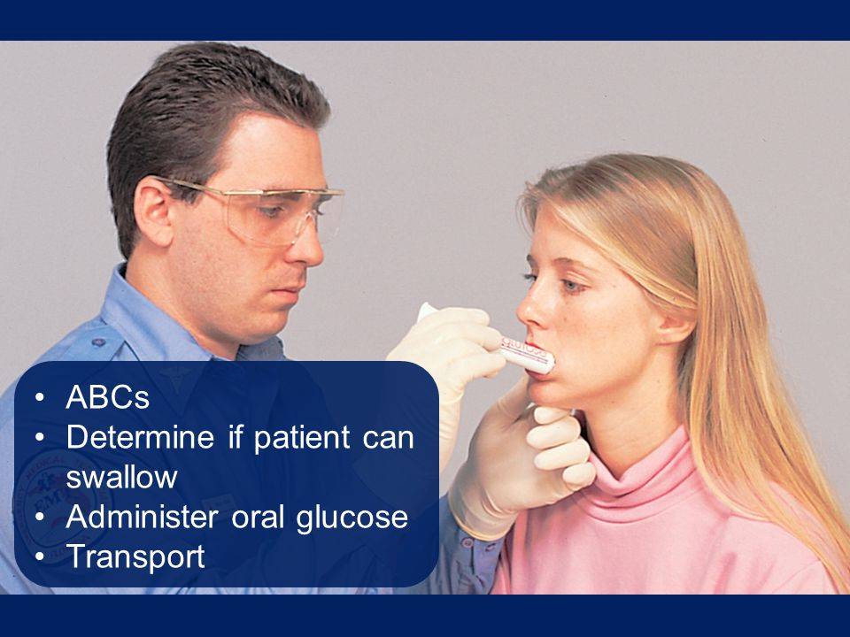 Determine if patient can swallow Administer oral glucose Transport