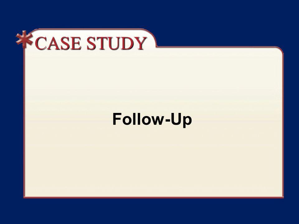 CASE STUDY Follow-Up Case Study Follow-Up Discussion