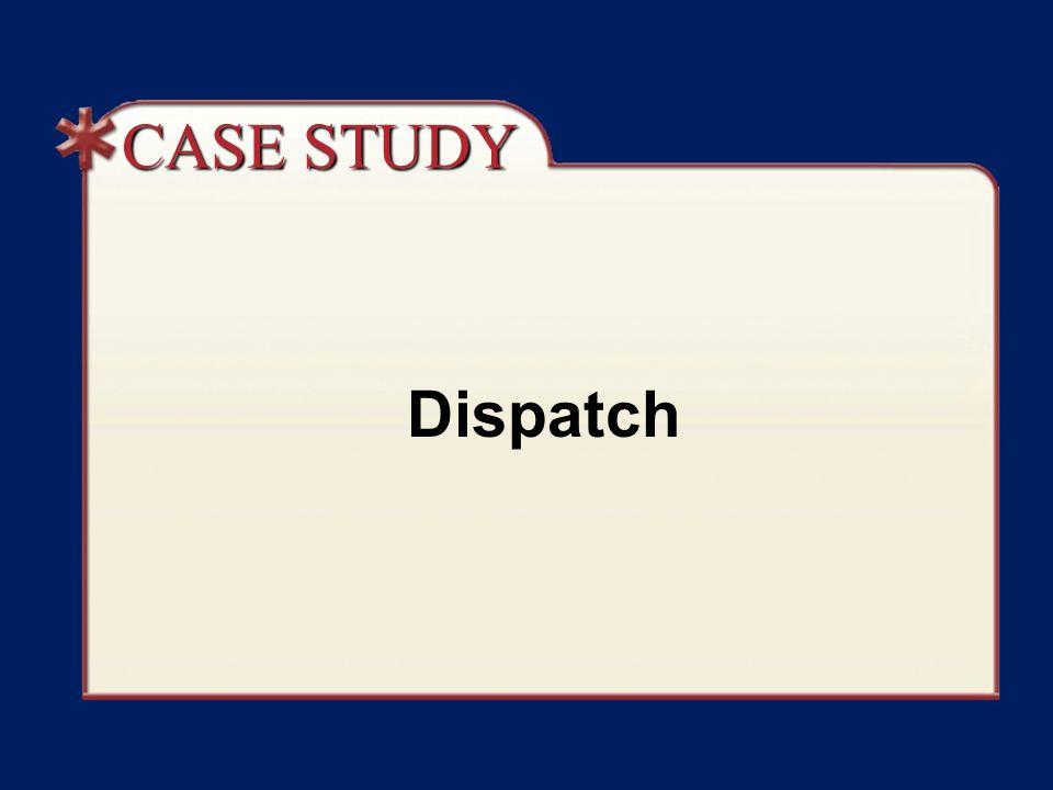 CASE STUDY Dispatch Case Study Discussion
