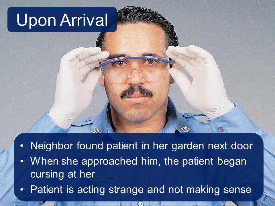 Upon Arrival Neighbor found patient in her garden next door