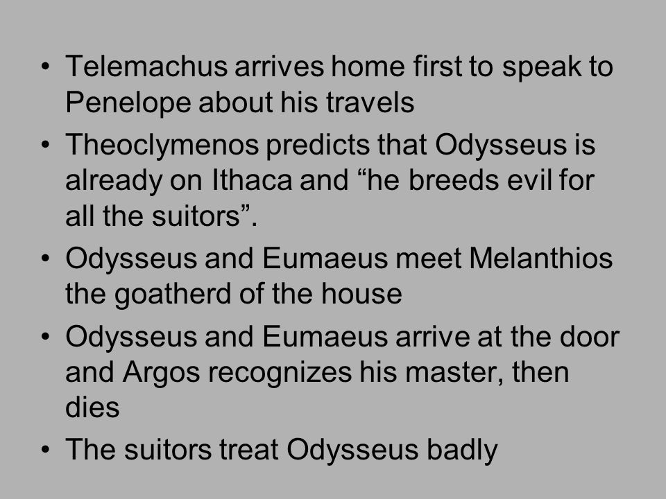 Telemachus arrives home first to speak to Penelope about his travels