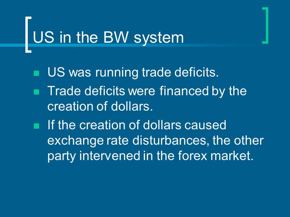 US in the BW system US was running trade deficits.