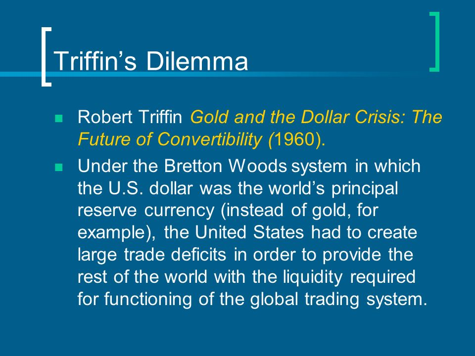 Triffin's Dilemma Robert Triffin Gold and the Dollar Crisis: The Future of Convertibility (1960).
