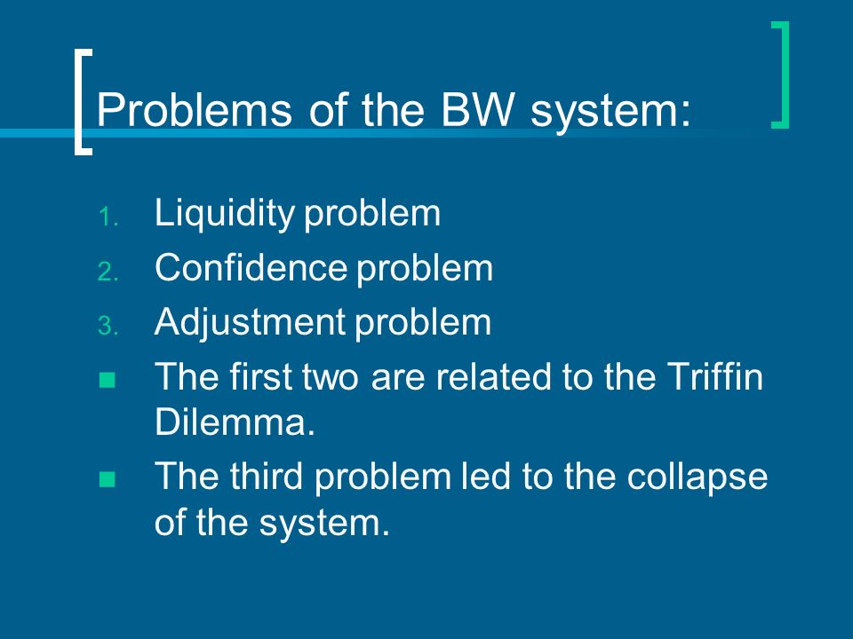 Problems of the BW system: