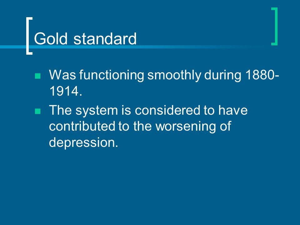 Gold standard Was functioning smoothly during