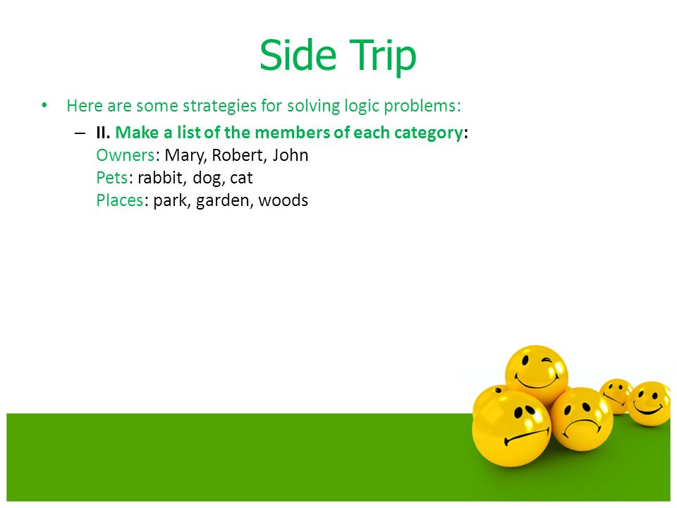 Side Trip Here are some strategies for solving logic problems: