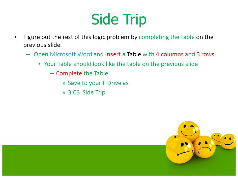 Side Trip Figure out the rest of this logic problem by completing the table on the previous slide.