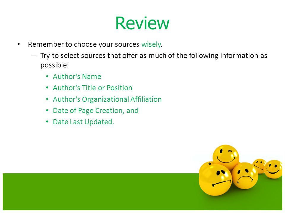 Review Remember to choose your sources wisely.
