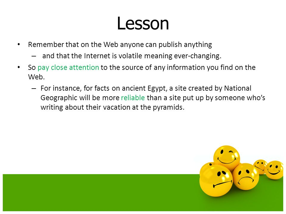 Lesson Remember that on the Web anyone can publish anything