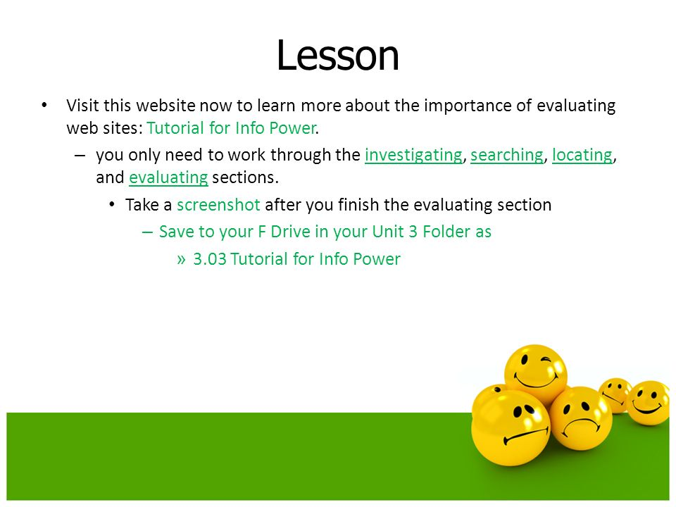 Lesson Visit this website now to learn more about the importance of evaluating web sites: Tutorial for Info Power.