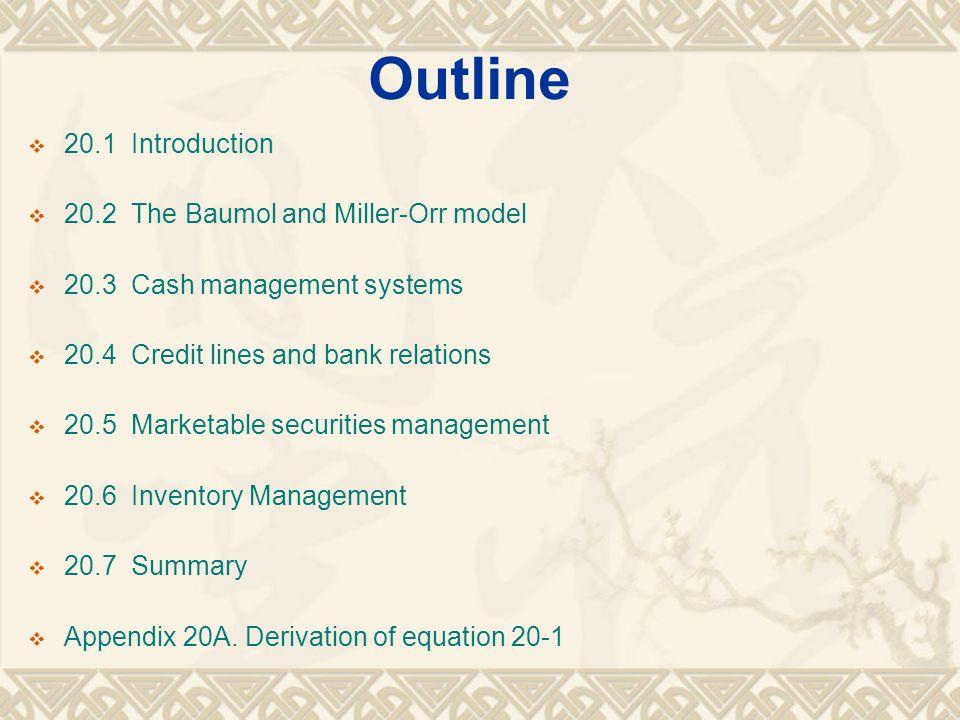 Outline 20.1 Introduction 20.2 The Baumol and Miller-Orr model