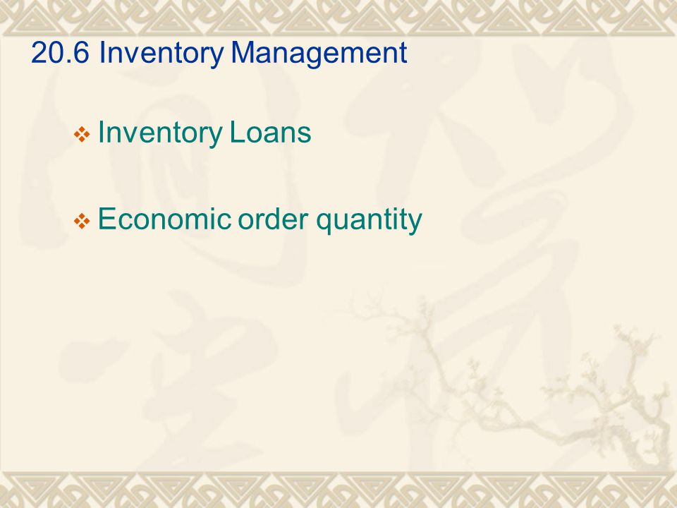 20.6 Inventory Management Inventory Loans Economic order quantity