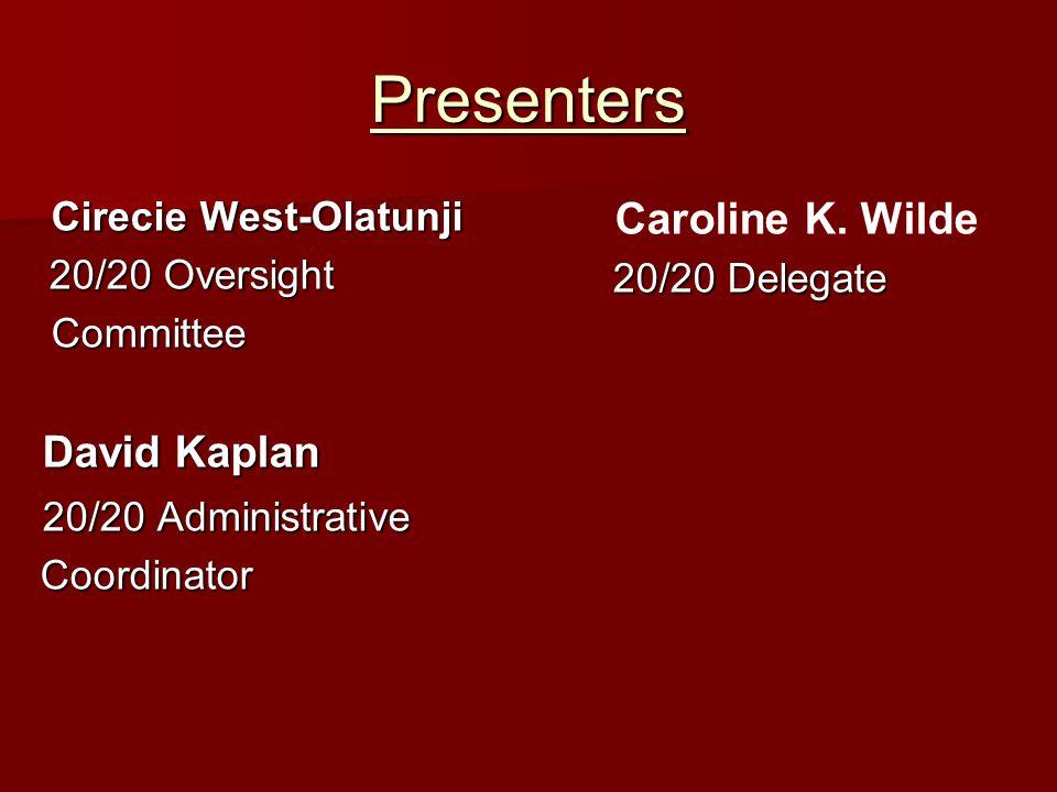 Presenters Caroline K. Wilde David Kaplan 20/20 Administrative