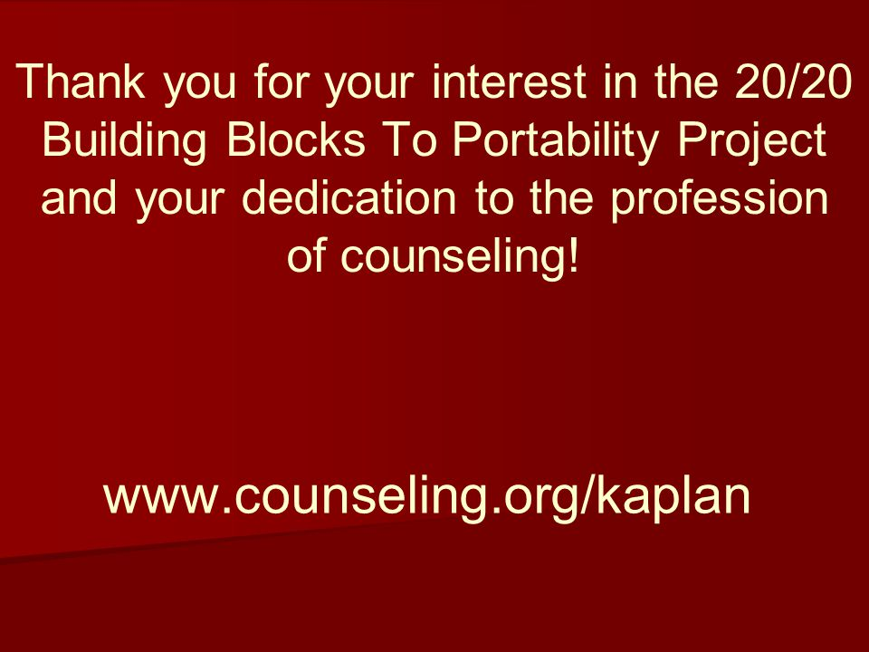 Thank you for your interest in the 20/20 Building Blocks To Portability Project and your dedication to the profession of counseling!