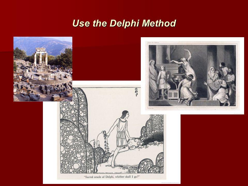 Use the Delphi Method