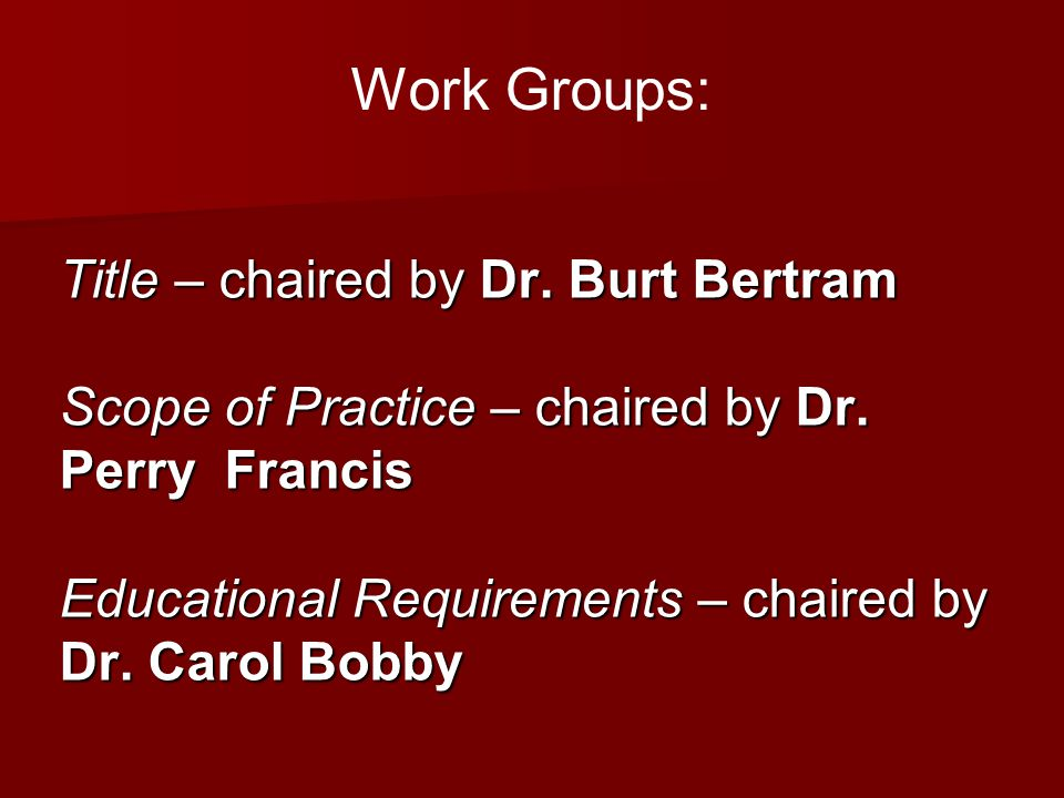 Work Groups: Title – chaired by Dr. Burt Bertram