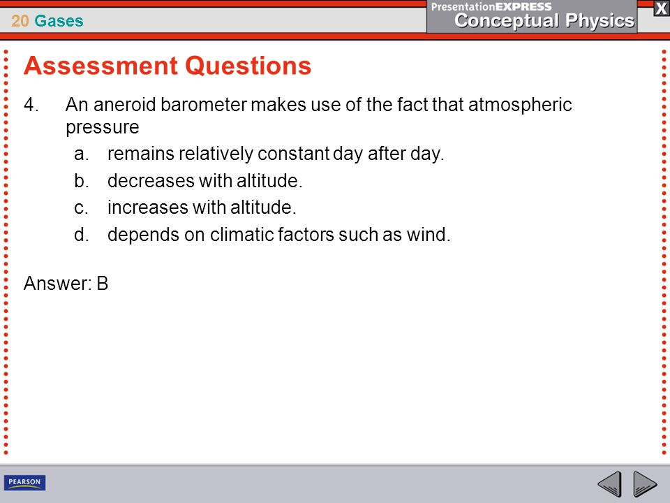 Assessment Questions An aneroid barometer makes use of the fact that atmospheric pressure. remains relatively constant day after day.
