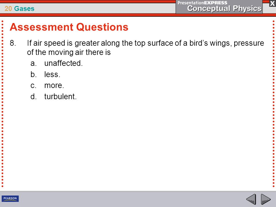 Assessment Questions If air speed is greater along the top surface of a bird's wings, pressure of the moving air there is.