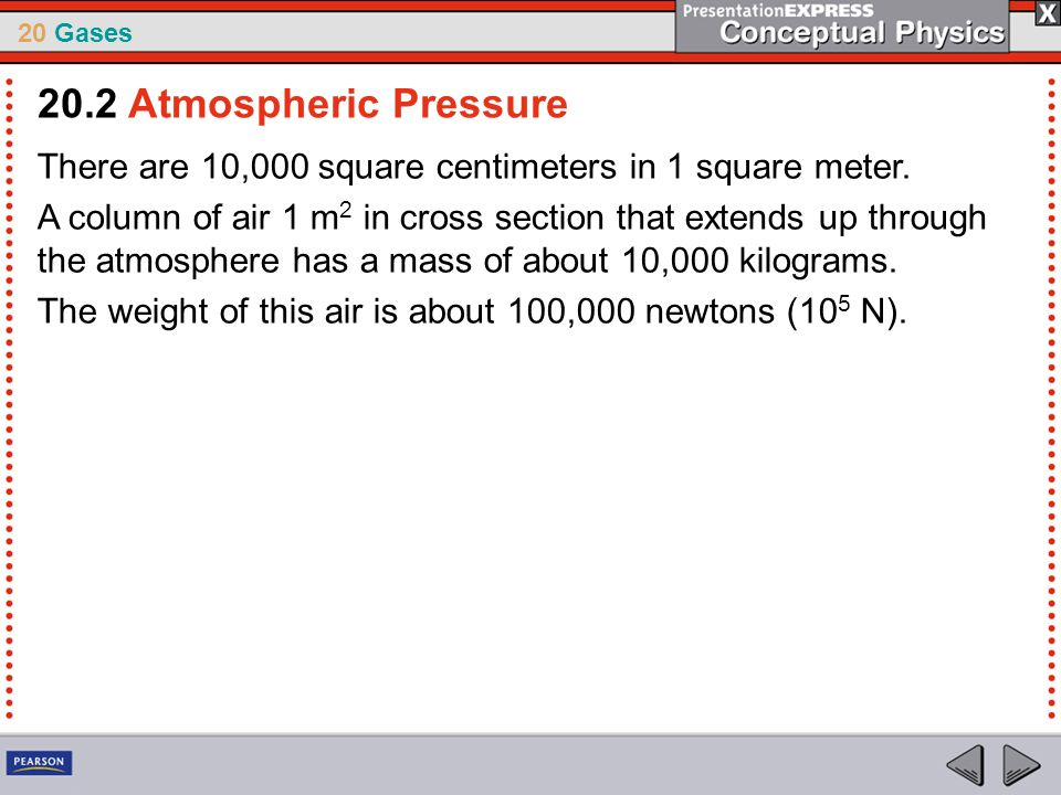 20.2 Atmospheric Pressure There are 10,000 square centimeters in 1 square meter.
