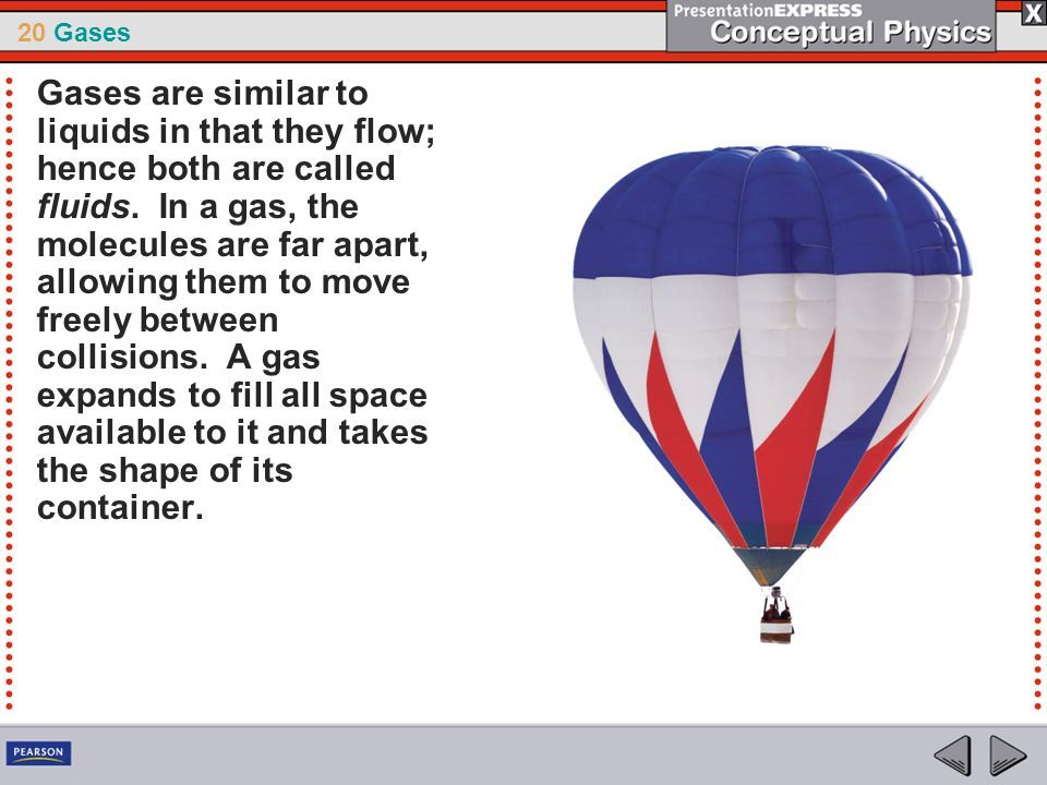 Gases are similar to liquids in that they flow; hence both are called fluids.