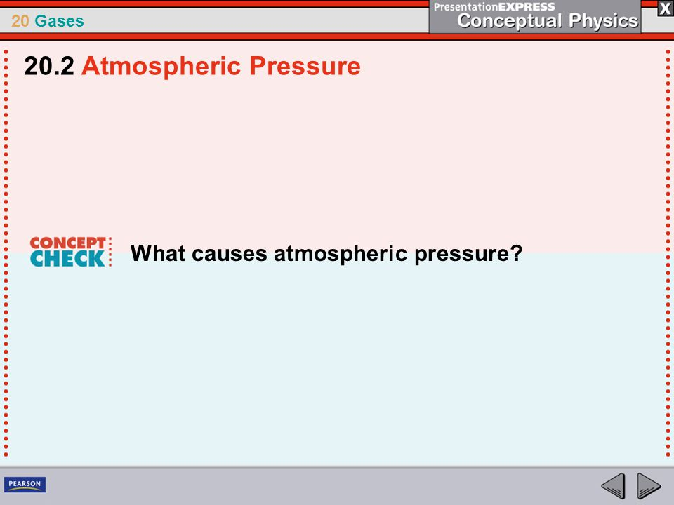 20.2 Atmospheric Pressure What causes atmospheric pressure