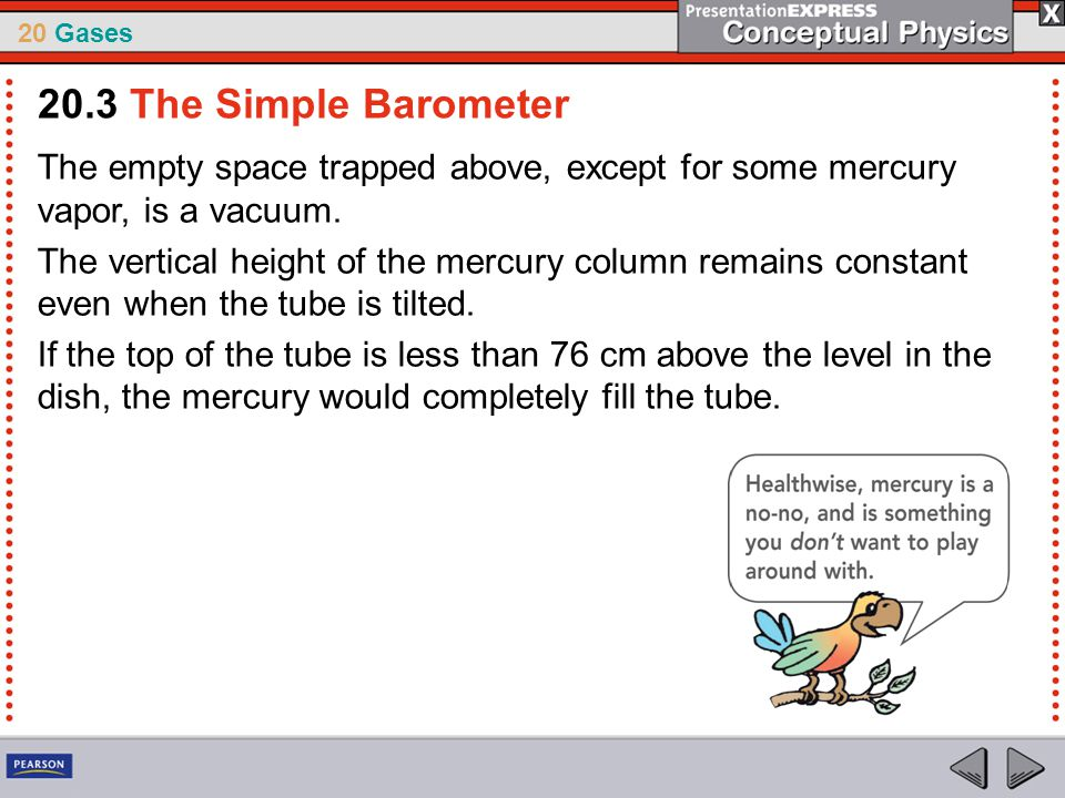 20.3 The Simple Barometer The empty space trapped above, except for some mercury vapor, is a vacuum.